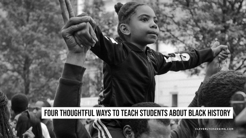 A black blogger and mom shares Four Thoughtful Ways to Teach Students About Black History