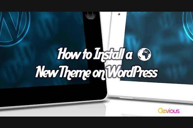 How to Install a Theme on WordPress - Clevious