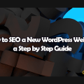 How to SEO a New WordPress Website: a Step by Step Guide - Clevious
