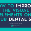 how to improve the visual elements on your dental site