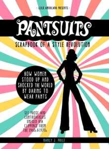 Pantsuits: Scrapbook of a Style Revolution