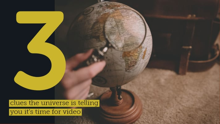 Three Clues the Universe is Telling You it's Time for Video Content