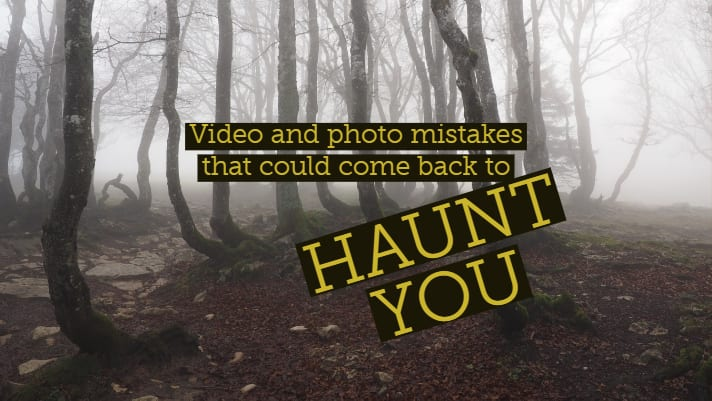Video and photo mistakes that could come back to haunt you