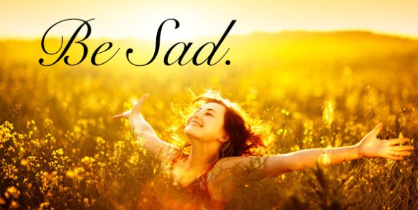 Be Sad