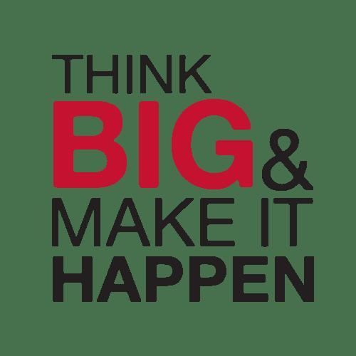 Think Big And Make It Happen