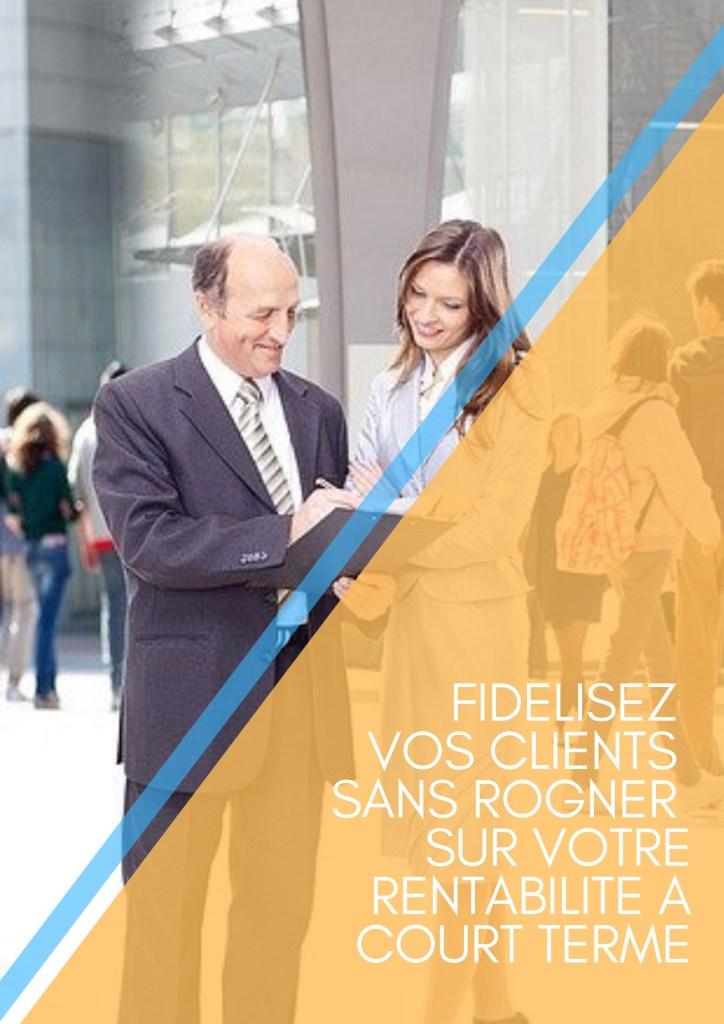 Fidéliser vos clients sans rogner sur la rentabilité à court terme par Lidia Boutaghane - ClientauCoeur.com