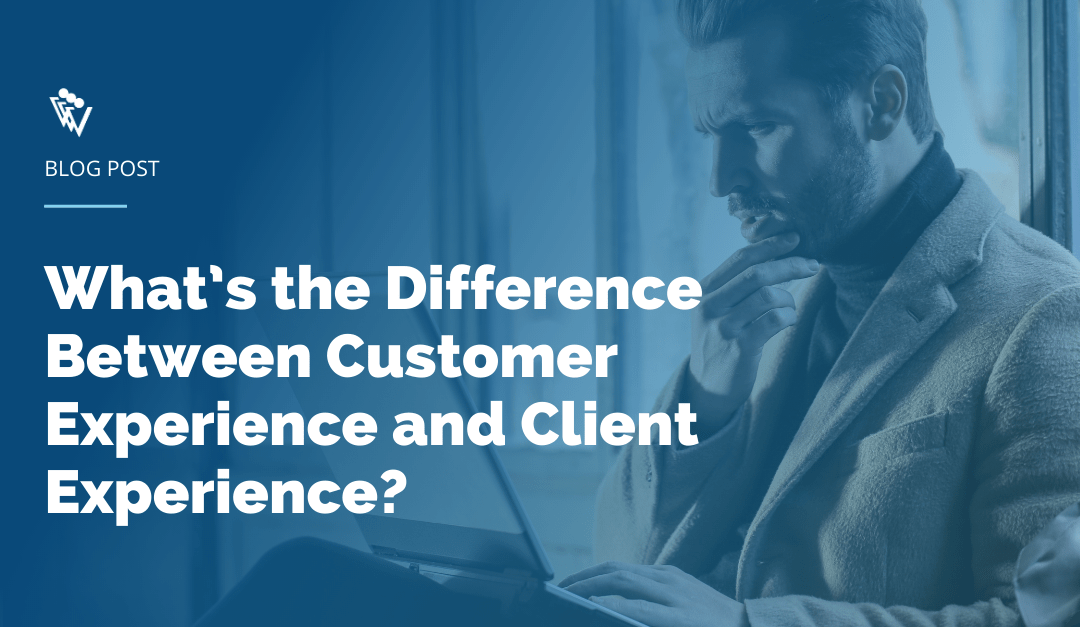 What's the Difference Between Customer Experience and Client Experience?