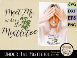 Meet me under the Mistletoe Word Art Vector & SVG Cutting File