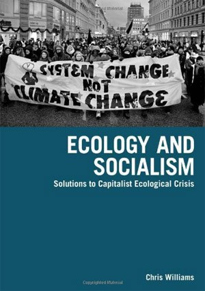 Chris Williams is author of Ecology and Social Change: Solutions to Capitalist Ecological Change