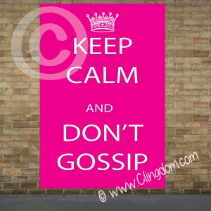 keep calm and dont gossip