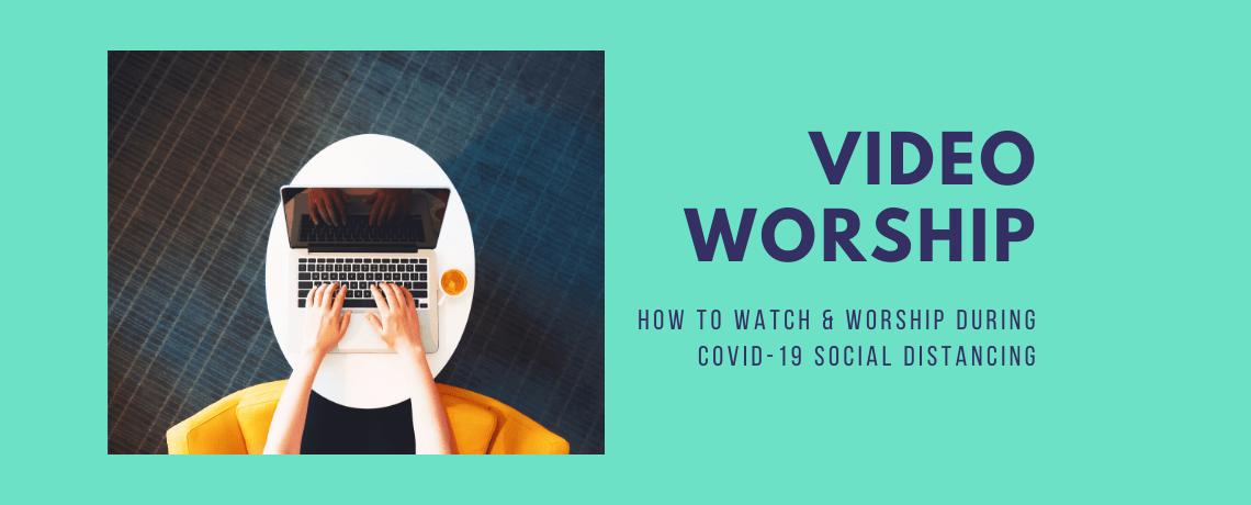 Video Worship & Social Distancing