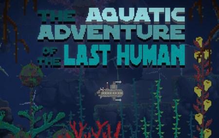 The Aquatic Adventure of the Last Human