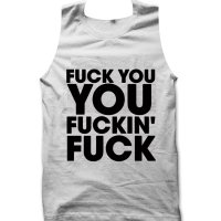 Fuck You You Fuckin' Fuck tank top / vest by Clique Wear
