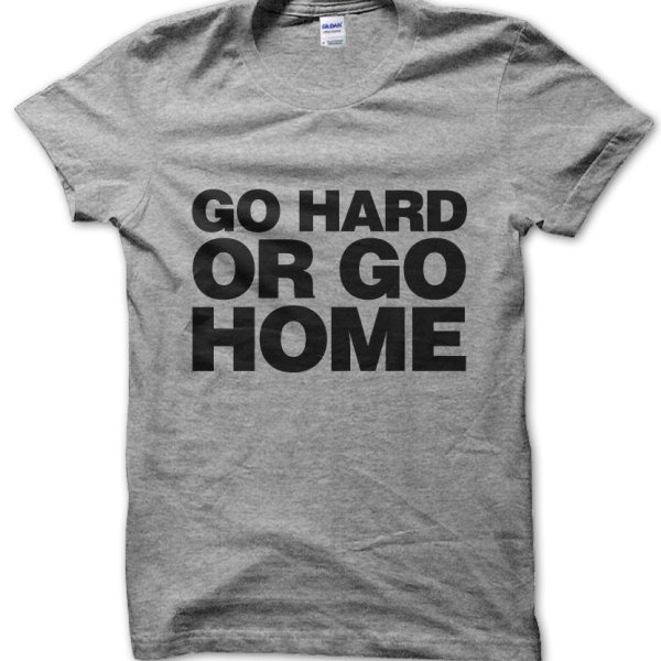 Go Hard or Go Home t-shirt by Clique Wear
