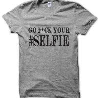 Go fuck your #selfie t-shirt by Clique Wear