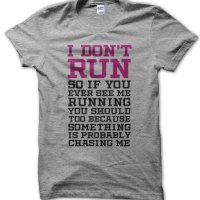 I Don't Run so if you ever see me running you should too t-shirt by Clique Wear