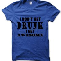 I don't get drunk I get awesome t-shirt by Clique Wear