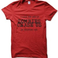 I like you but if zombies chase us I'm tripping you t-shirt by Clique Wear