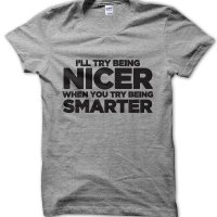 I'll try being nicer when you try being smarter t-shirt by Clique Wear