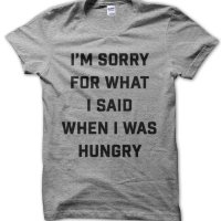 I'm Sorry For What I Said when I Was Hungry t-shirt by Clique Wear