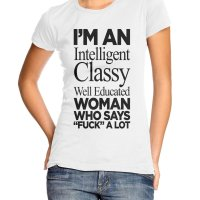 I'm An Intelligent Classy Well Educated Woman Who Says fuck a Lot t-shirt by Clique Wear