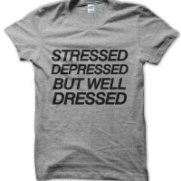 Stressed Depressed But Well Dressed t-shirt by Clique Wear