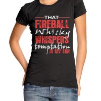 That Fireball Whisky whispers Temptation in my ear t-shirt by Clique Wear