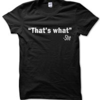 That's What she said quote t-shirt by Clique Wear