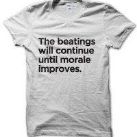 The beatings will continue until morale improves t-shirt by Clique Wear