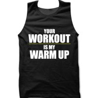 Your workout is my warm up tank top / vest by Clique Wear