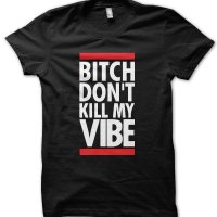 Bitch Don't Kill My Vibe Kendrik Lamaar t-shirt by Clique Wear