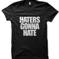 Haters Gonna Hate t-shirt by Clique Wear