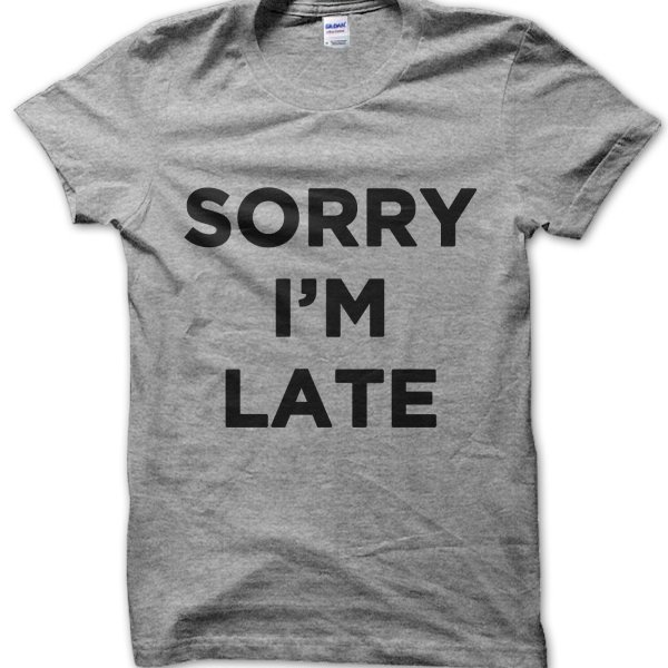 Sorry Im Late t-shirt by Clique Wear