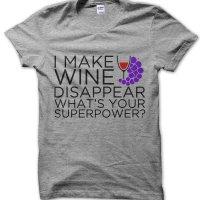 I Make Wine Disappear Whats Your Superpower t-shirt by Clique Wear