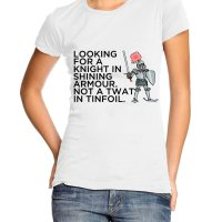 Looking for a Knight- n Shining Armour Not a Twat in Tinfoil Girl t-shirt by Clique Wear