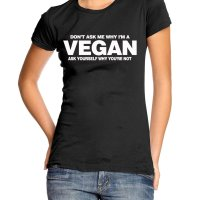 Dont Ask Why Im a Vegan t-shirt by Clique Wear