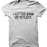 I Put the Stud in Study t-shirt by Clique Wear