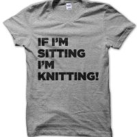 If I'm Sitting I'm Knitting t-shirt by Clique Wear