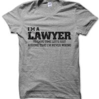 I'm a lawyer lets just assume I'm never wrong t-shirt by Clique Wear