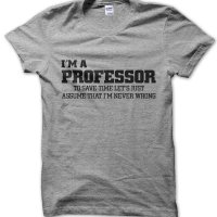 I'm a professor lets just assume I'm never wrong t-shirt by Clique Wear