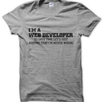 I'm a web developer lets just assume I'm never wrong t-shirt by Clique Wear