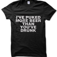 I've Puked More Beer Than You've Drank t-shirt by Clique Wear
