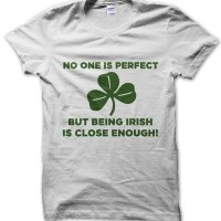 No One Is Perfect But Being Irish Is Close Enough t-shirt by Clique Wear
