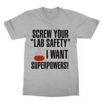 Screw Your Lab Safety I Want Superpowers t-shirt by Clique Wear