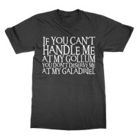 If you can't handle me at my Gollum you don't deserve me at my Galadriel t-shirt by Clique Wear