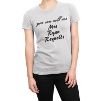 You Can Call Me Mrs Ryan Reynolds t-shirt by Clique Wear