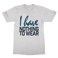 I Have Nothing to Wear t-shirt by Clique Wear