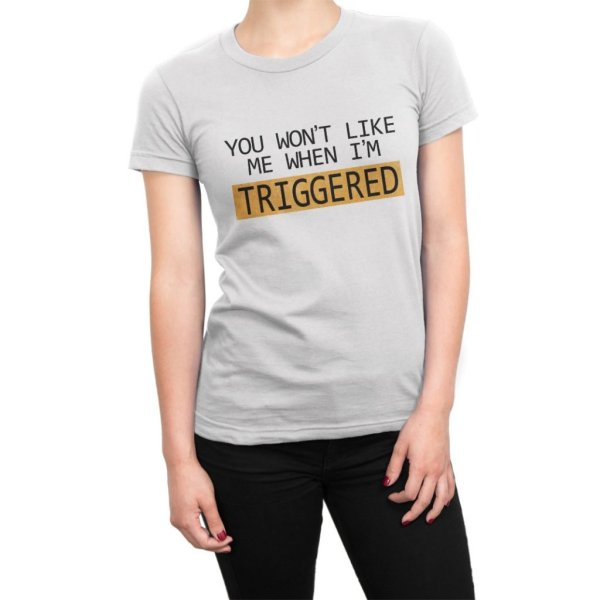 You Won't Like Me When I'm Triggered t-shirt by Clique Wear