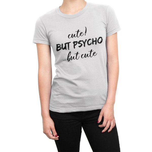 Cute But Psycho But Cute t-shirt by Clique Wear