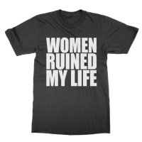 Women Ruined My Life t-shirt by Clique Wear